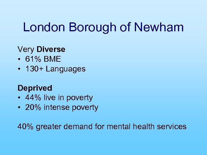London Borough of Newham Very Diverse • 61% BME • 130+ Languages Deprived •