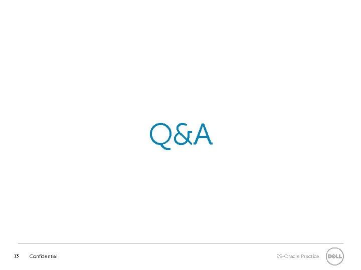 Q&A 13 Confidential ES-Oracle Practice