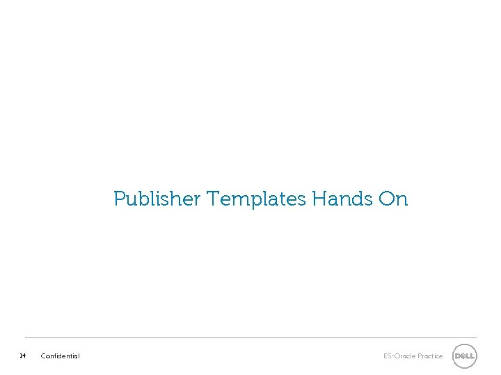 Publisher Templates Hands On 14 Confidential ES-Oracle Practice