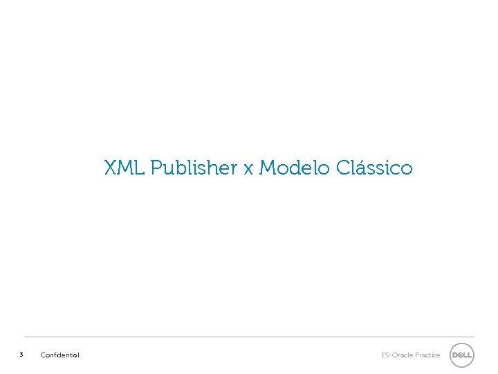 XML Publisher x Modelo Clássico 3 Confidential ES-Oracle Practice
