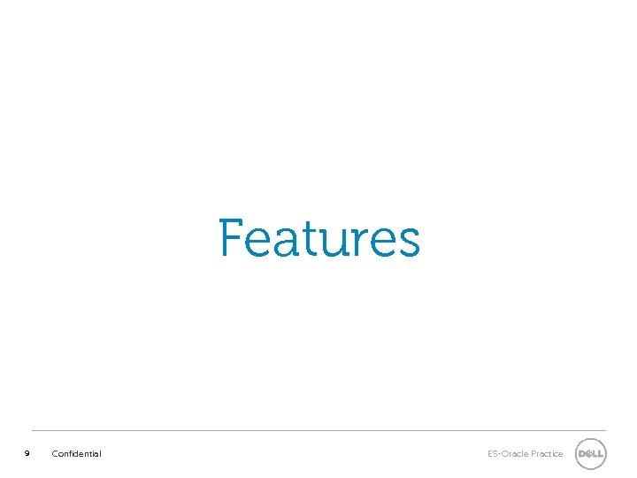 Features 9 Confidential ES-Oracle Practice