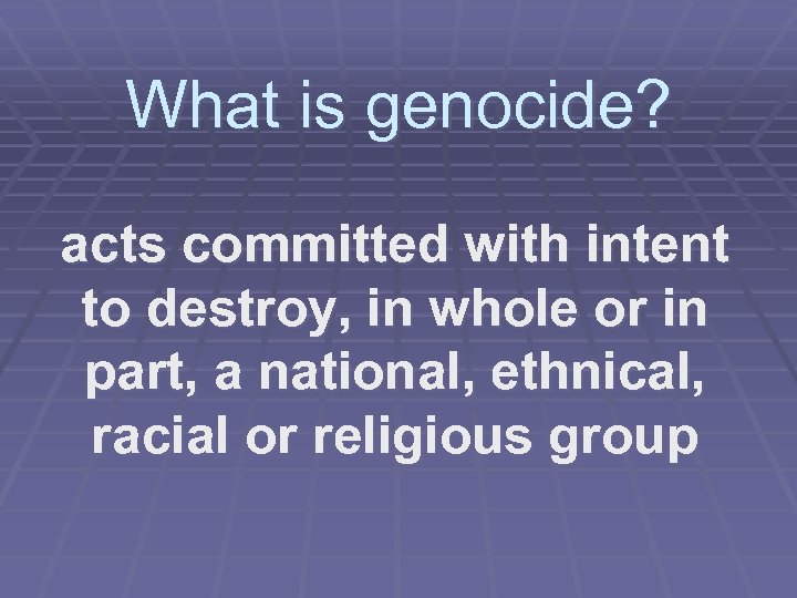 What is genocide? acts committed with intent to destroy, in whole or in part,