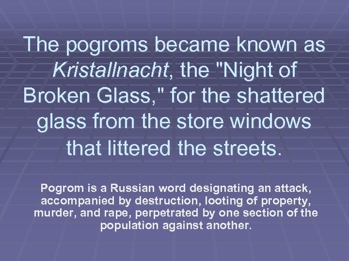 The pogroms became known as Kristallnacht, the