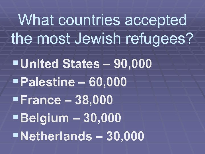 What countries accepted the most Jewish refugees? § United States – 90, 000 §