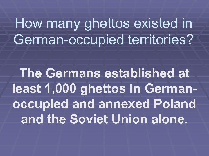 How many ghettos existed in German-occupied territories? The Germans established at least 1, 000