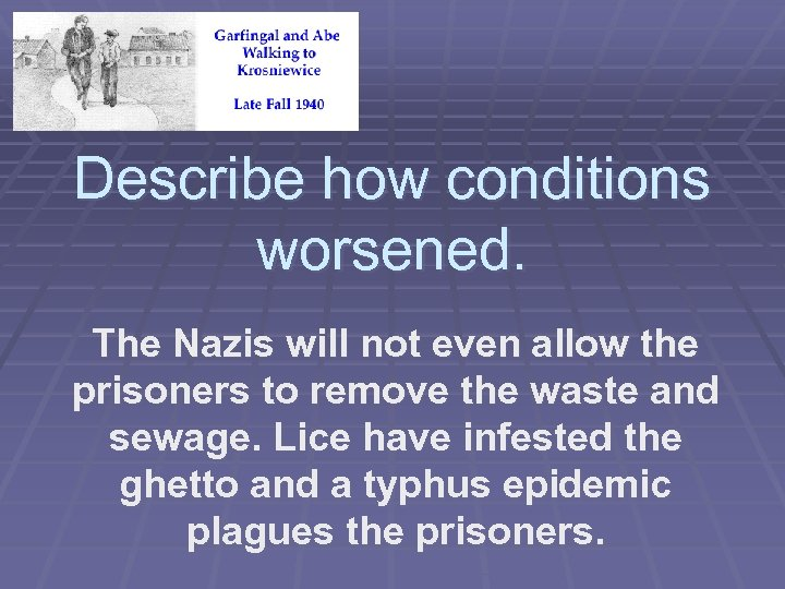 Describe how conditions worsened. The Nazis will not even allow the prisoners to remove