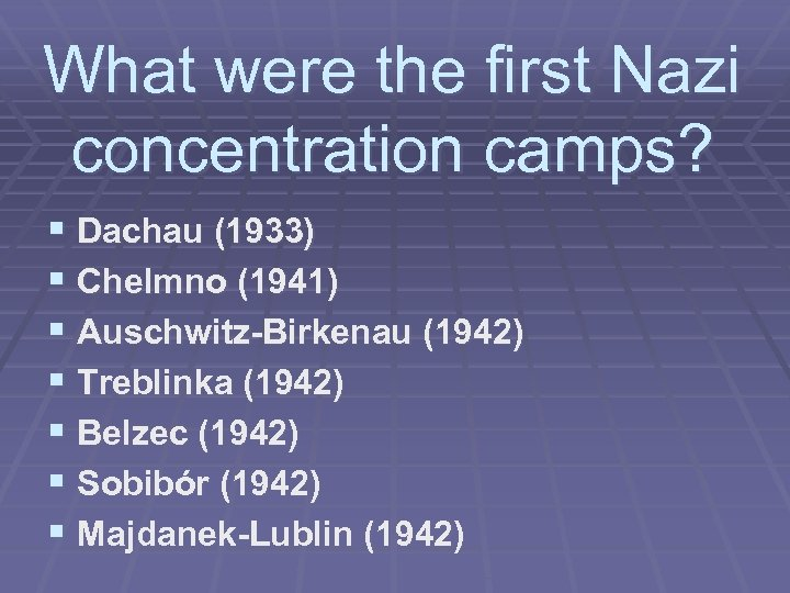 What were the first Nazi concentration camps? § Dachau (1933) § Chelmno (1941) §