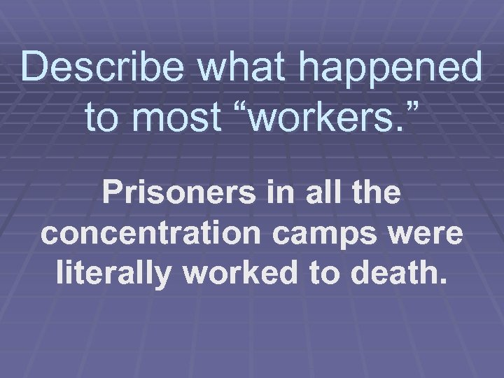 """Describe what happened to most """"workers. """" Prisoners in all the concentration camps were"""