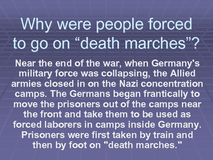 """Why were people forced to go on """"death marches""""? Near the end of the"""