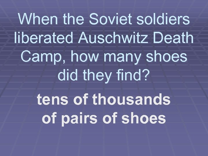 When the Soviet soldiers liberated Auschwitz Death Camp, how many shoes did they find?