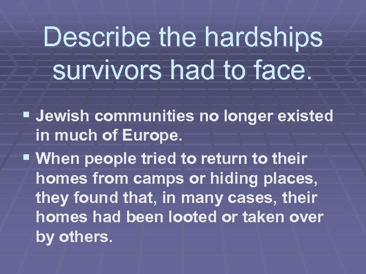 Describe the hardships survivors had to face. § Jewish communities no longer existed in