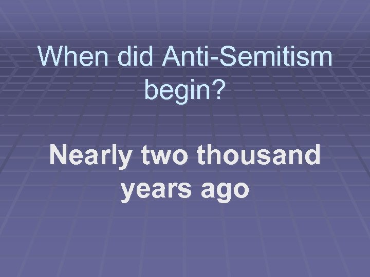 When did Anti-Semitism begin? Nearly two thousand years ago