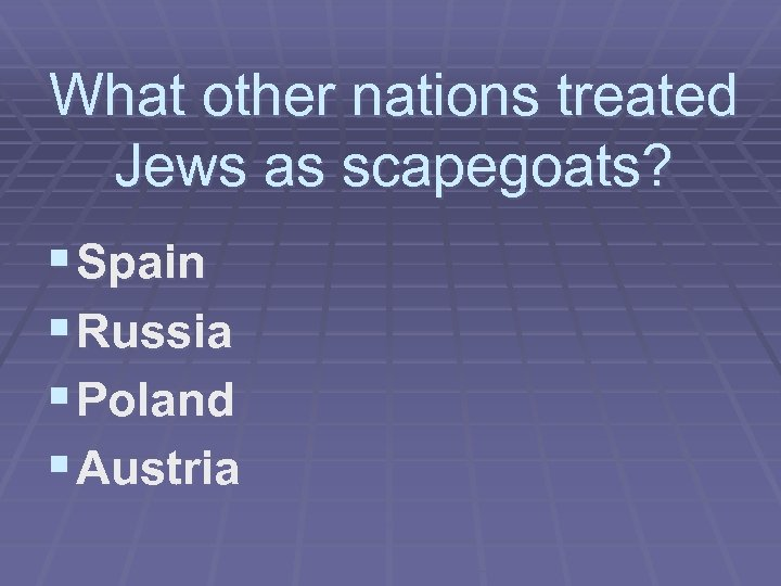 What other nations treated Jews as scapegoats? § Spain § Russia § Poland §