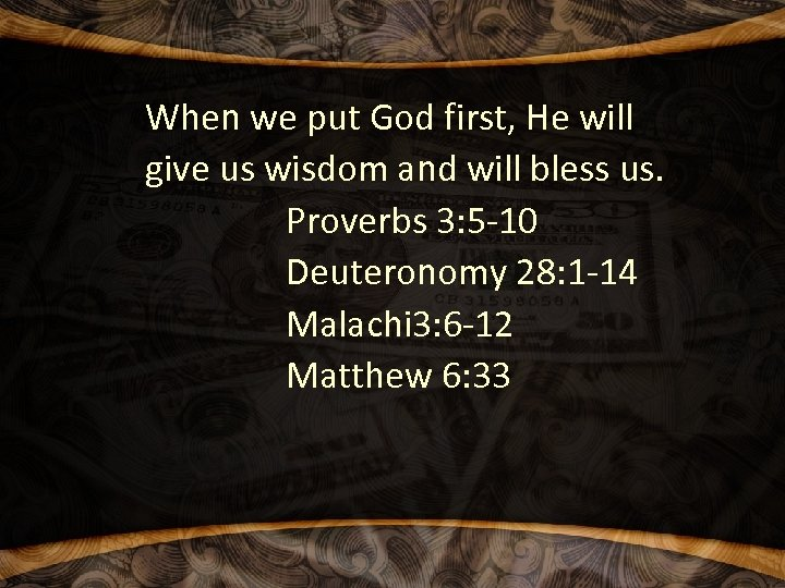 When we put God first, He will give us wisdom and will bless us.