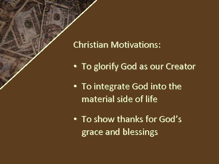 Christian Motivations: • To glorify God as our Creator • To integrate God into