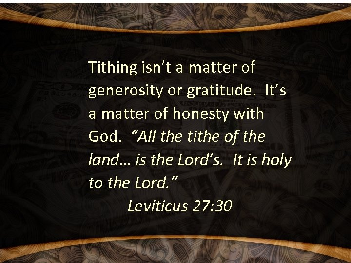 Tithing isn't a matter of generosity or gratitude. It's a matter of honesty with