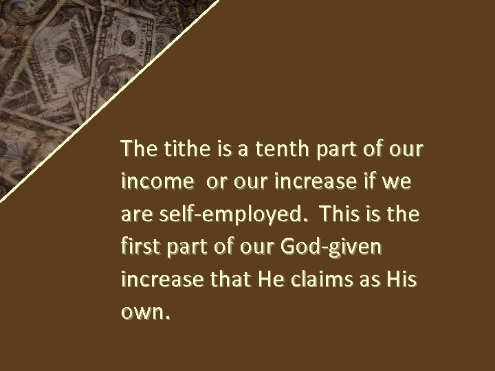 The tithe is a tenth part of our income or our increase if we