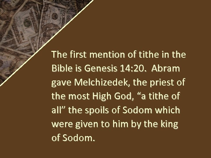 The first mention of tithe in the Bible is Genesis 14: 20. Abram gave