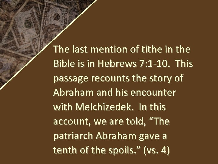 The last mention of tithe in the Bible is in Hebrews 7: 1 -10.