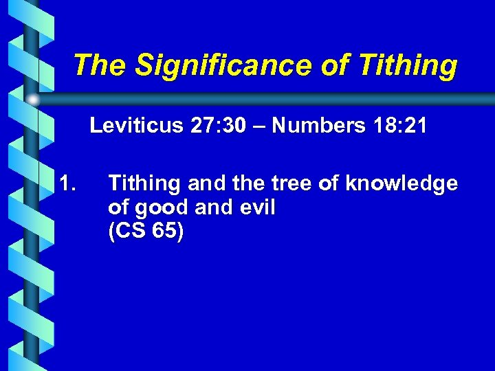 The Significance of Tithing Leviticus 27: 30 – Numbers 18: 21 1. Tithing and