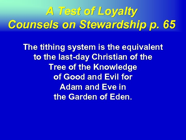 A Test of Loyalty Counsels on Stewardship p. 65 The tithing system is the