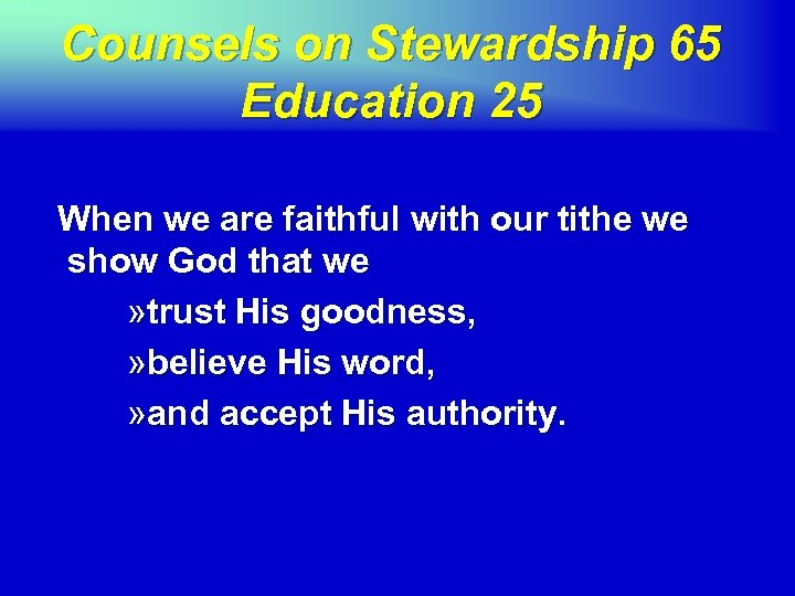 Counsels on Stewardship 65 Education 25 When we are faithful with our tithe we