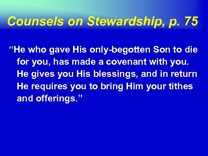 "Counsels on Stewardship, p. 75 ""He who gave His only-begotten Son to die for"