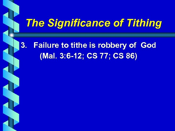 The Significance of Tithing 3. Failure to tithe is robbery of God (Mal. 3: