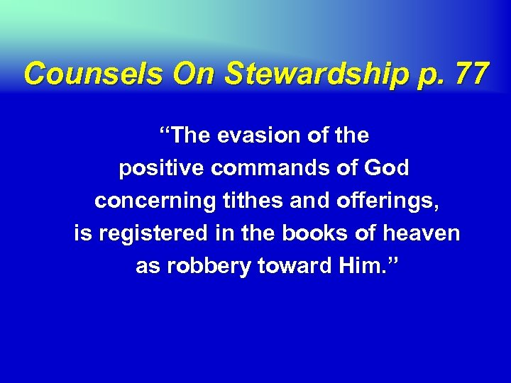 "Counsels On Stewardship p. 77 ""The evasion of the positive commands of God concerning"