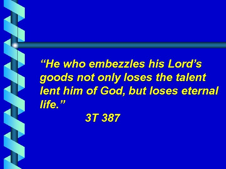 """""""He who embezzles his Lord's goods not only loses the talent him of God,"""