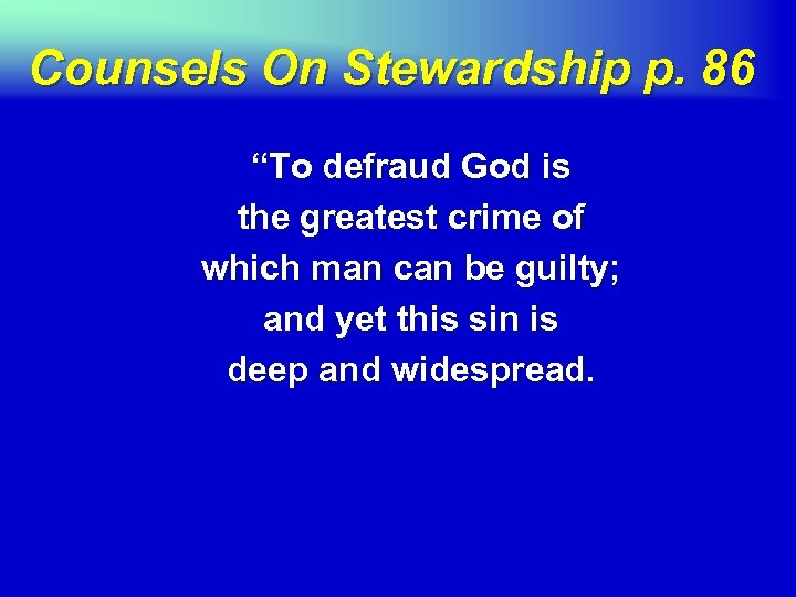"""Counsels On Stewardship p. 86 """"To defraud God is the greatest crime of which"""