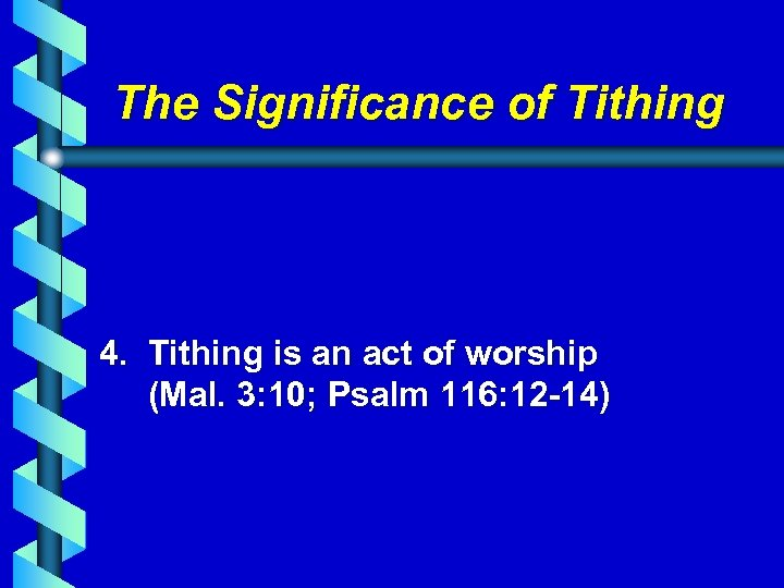 The Significance of Tithing 4. Tithing is an act of worship (Mal. 3: 10;