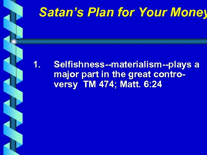 Satan's Plan for Your Money 1. Selfishness--materialism--plays a major part in the great controversy