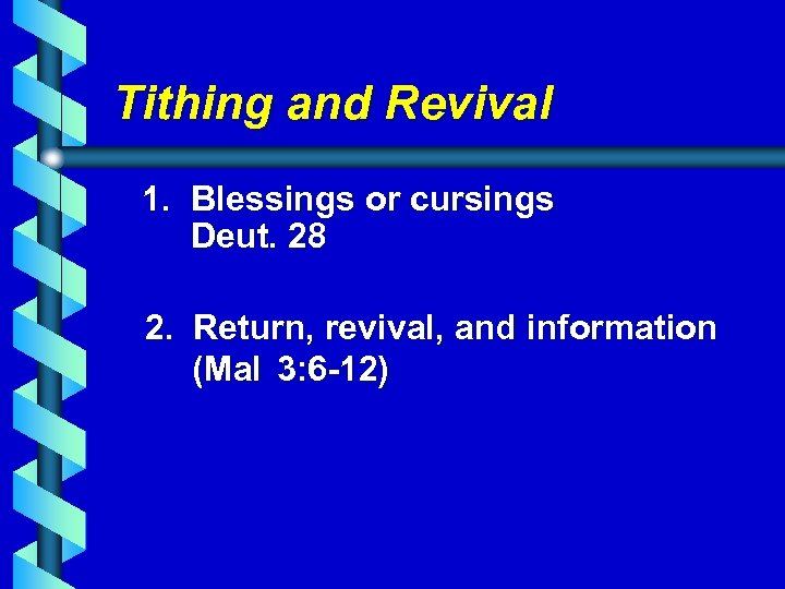 Tithing and Revival 1. Blessings or cursings Deut. 28 2. Return, revival, and information