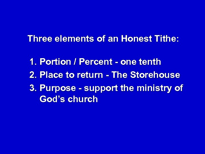 Three elements of an Honest Tithe: 1. Portion / Percent - one tenth 2.