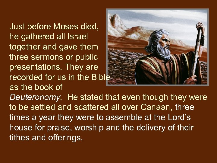 Just before Moses died, he gathered all Israel together and gave them three sermons