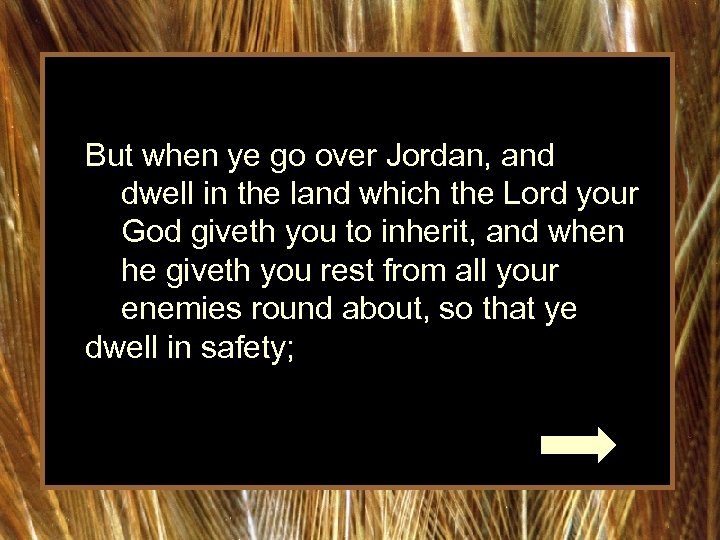 But when ye go over Jordan, and dwell in the land which the Lord