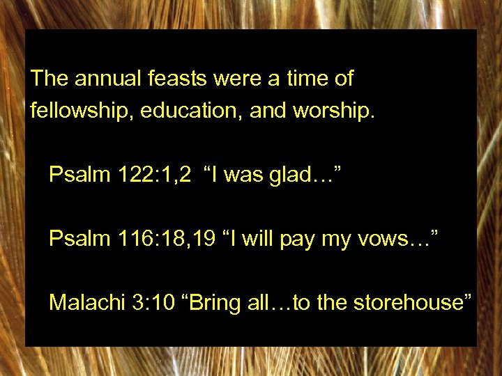 The annual feasts were a time of fellowship, education, and worship. Psalm 122: 1,