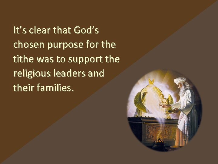It's clear that God's chosen purpose for the tithe was to support the religious