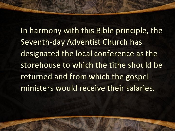 In harmony with this Bible principle, the Seventh-day Adventist Church has designated the local