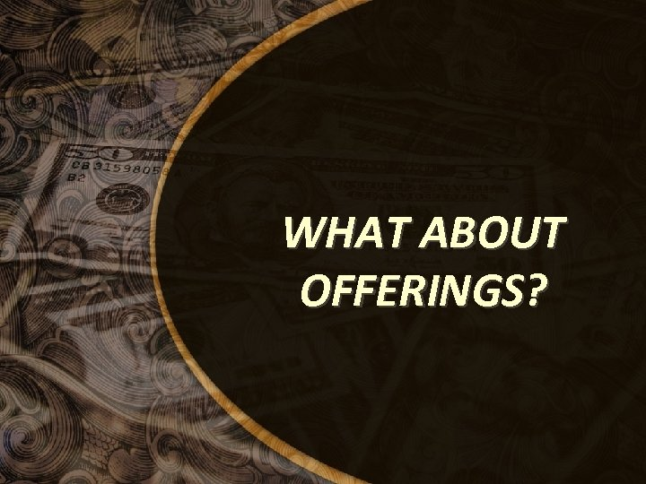 WHAT ABOUT OFFERINGS?