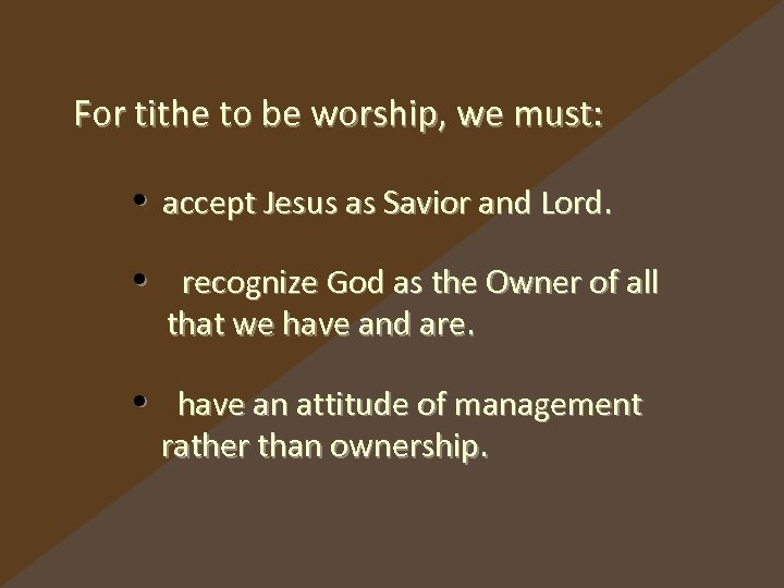 For tithe to be worship, we must: • accept Jesus as Savior and Lord.