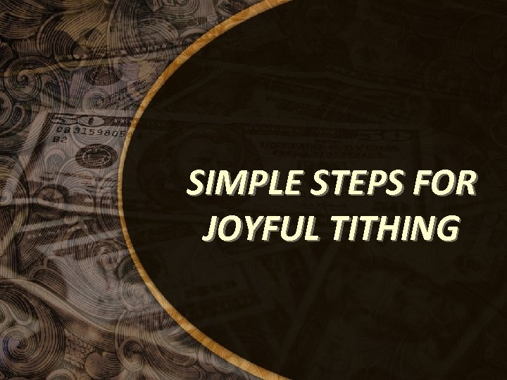 SIMPLE STEPS FOR JOYFUL TITHING