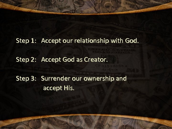 Step 1: Accept our relationship with God. Step 2: Accept God as Creator. Step