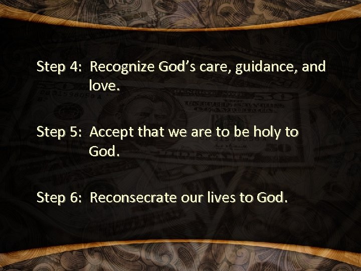 Step 4: Recognize God's care, guidance, and love. Step 5: Accept that we are