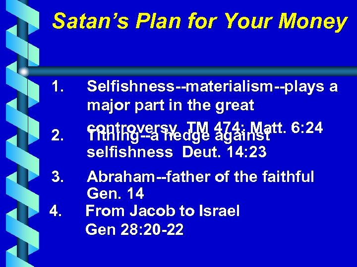 Satan's Plan for Your Money 1. 2. 3. 4. Selfishness--materialism--plays a major part in