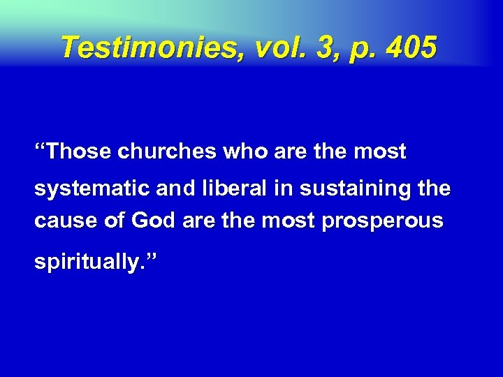 """Testimonies, vol. 3, p. 405 """"Those churches who are the most systematic and liberal"""