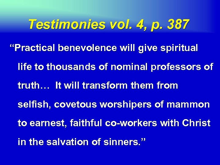 "Testimonies vol. 4, p. 387 ""Practical benevolence will give spiritual life to thousands of"