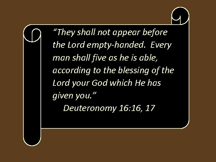 """They shall not appear before the Lord empty-handed. Every man shall five as he"