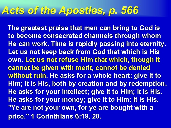 Acts of the Apostles, p. 566 The greatest praise that men can bring to